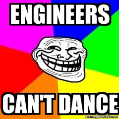 Engineers can't dance